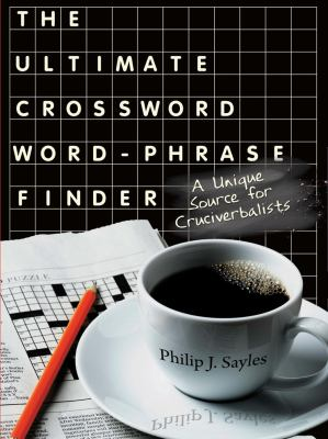 The Ultimate Crossword Word-Phrase Finder: A Unique Source for Cruciverbalists 9781604941722