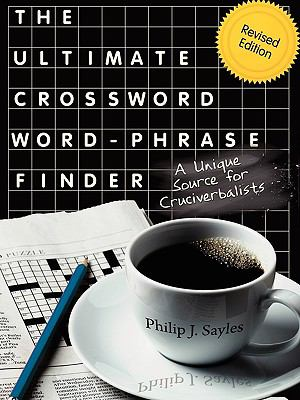 The Ultimate Crossword Word-Phrase Finder, Revised Edition: A Unique Source for Cruciverbalists 9781604944617
