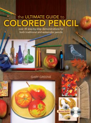 The Ultimate Guide to Colored Pencil: Over 35 Step-By-Step Demonstrations for Both Traditional and Watercolor Pencils [With DVD] 9781600613913