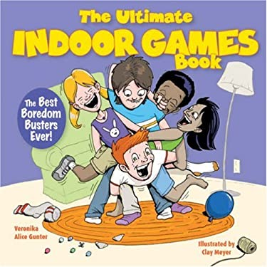 The Ultimate Indoor Games Book: The Best Boredom Busters Ever! 9781600591983