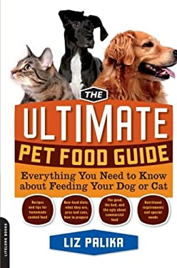The Ultimate Pet Food Guide: Everything You Need to Know about Feeding Your Dog or Cat 9781600940712