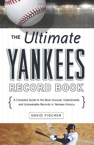 The Ultimate Yankees Record Book: A Complete Guide to the Most Unusual, Unbelievable, and Unbreakable Records in Yankees History 9781600785207