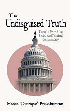The Undisguised Truth: Thought-Provoking Social and Political Commentary 9781604941975
