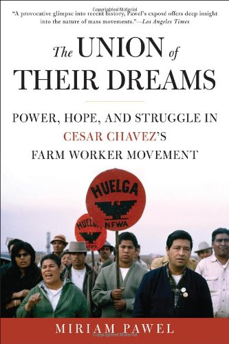 The Union of Their Dreams: Power, Hope, and Struggle in Cesar Chavez's Farm Worker Movement 9781608190997