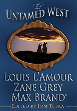 The Untamed West: Three Classic Westerns by Louis L'Amour, Zane Grey, and Max Brand 9781602851153