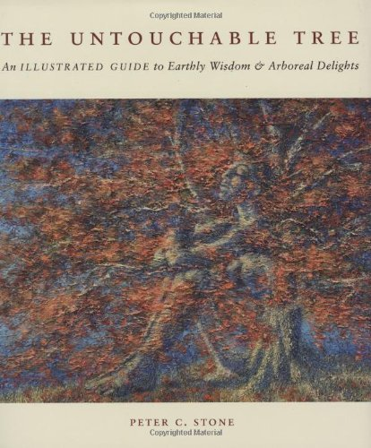 The Untouchable Tree: An Illustrated Guide to Earthly Wisdom & Arboreal Delights 9781602393387