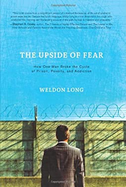 The Upside of Fear: How One Man Broke the Cycle of Prison, Poverty, and Addiction 9781608320004
