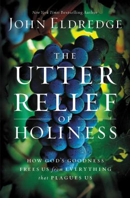 The Utter Relief of Holiness: How God's Goodness Frees Us from Everything That Plagues Us 9781609414320