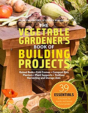 The Vegetable Gardener's Book of Building Projects 9781603425261