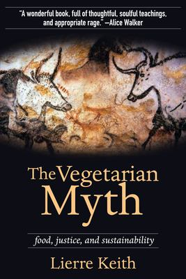 The Vegetarian Myth: Food, Justice, and Sustainability 9781604860801