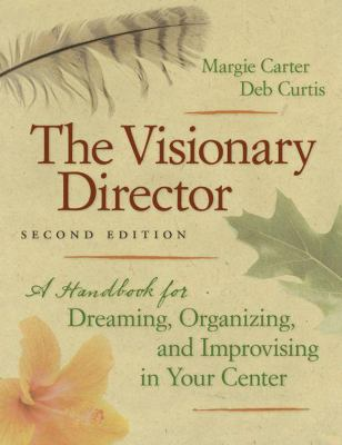 The Visionary Director: A Handbook for Dreaming, Organizing, and Improvising in Your Center 9781605540207