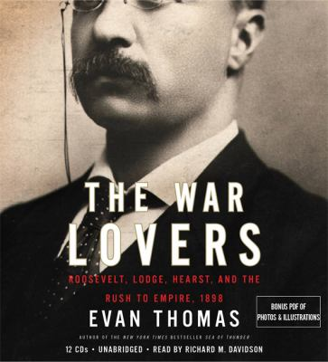 The War Lovers: Roosevelt, Lodge, Hearst, and the Rush to Empire, 1898 9781607882046