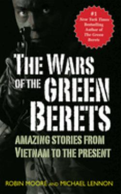 The Wars of the Green Berets: Amazing Stories from Vietnam to the Present 9781602390546