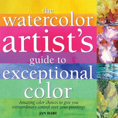 The Watercolor Artist's Guide to Exceptional Color 9781600580529