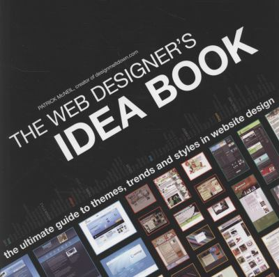 The Web Designer's Idea Book: The Ultimate Guide to Themes, Trends & Styles in Website Design 9781600610646