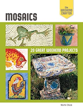 Mosaics: 20 Great Weekend Projects 9781600599927