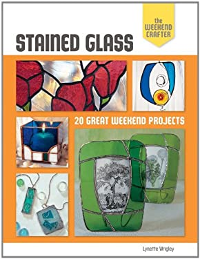Stained Glass: 20 Great Weekend Projects 9781600599910