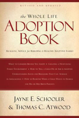 The Whole Life Adoption Book: Realistic Advice for Building a Healthy Adoptive Family 9781600061653