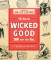 The Wicked Good Book: A Guide to Maine Living 9781608931811