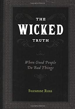 The Wicked Truth: When Good People Do Bad Things 9781604029826