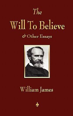 The Will to Believe and Other Essays in Popular Philosophy and Human Immortality 9781603863902