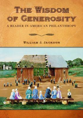 The Wisdom of Generosity: A Reader in American Philanthropy 9781602580596