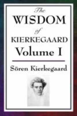 The Wisdom of Kierkegaard Vol. I: Fear and Trembling, Purity of Heart Is to Will One Thing, Sickness Unto Death 9781604593150