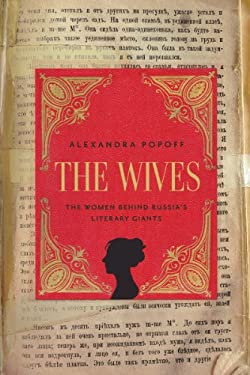 The Wives: The Women Behind Russia's Literary Giants 9781605983660