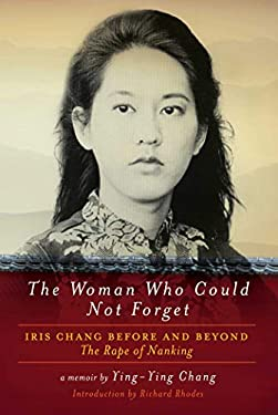The Woman Who Could Not Forget: Iris Chang Before and Beyond the Rape of Nanking 9781605981727