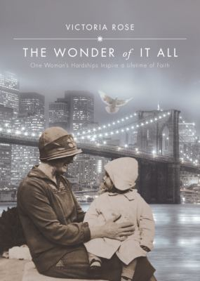 The Wonder of It All: One Woman's Hardships Inspire a Lifetime of Faith 9781606962510