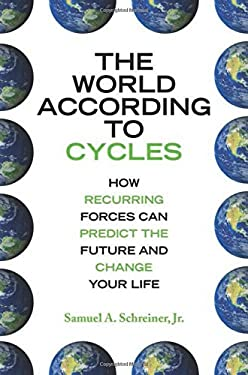 The World According to Cycles: How Recurring Forces Can Predict the Future and Change Your Life 9781602396463