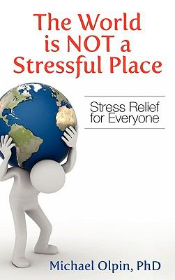The World Is Not a Stressful Place: Stress Relief for Everyone 9781609112479