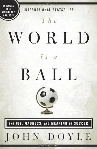 The World Is a Ball: The Joy, Madness, and Meaning of Soccer 9781605291468