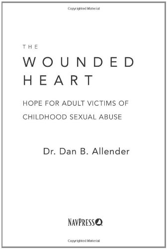 The Wounded Heart: Hope for Adult Victims of Childhood Sexual Abuse 9781600063077
