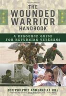 The Wounded Warrior Handbook: A Resource Guide for Returning Veterans 9781605906935