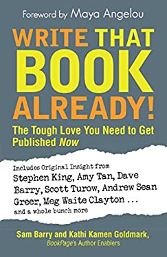 Write That Book Already!: The Tough Love You Need to Get Published Now 9781605501475