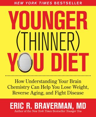 Younger (Thinner) You Diet: How Understanding Your Brain Chemistry Can Help You Lose Weight, Reverse Aging, and Fight Disease 9781605294773