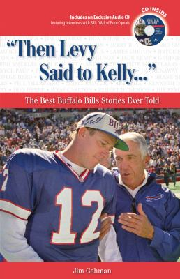 Then Levy Said to Kelly: The Best Buffalo Bills Stories Ever Told [With CD] 9781600780554