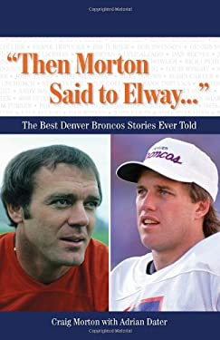 Then Morton Said to Elway: The Best Denver Broncos Stories Ever Told [With CD] 9781600781216