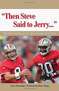 Then Steve Said to Jerry...: The Best San Francisco 49ers Stories Ever Told 9781600780943