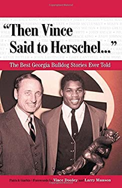 Then Vince Said to Herschel...: The Best Georgia Football Stories Ever Told [With CD] 9781600780110