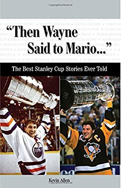 Then Wayne Said to Mario...: The Best Stanley Cup Stories Ever Told 9781600781551