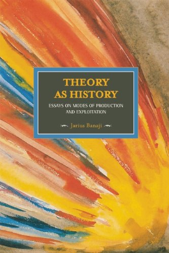 Theory as History: Essays on Modes of Production and Exploitation 9781608461431