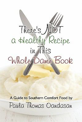 There's Not a Healthy Recipe in This Whole Damn Book: A Guide to Southern Comfort Food 9781604745207