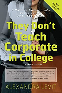 They Don't Teach Corporate in College: A Twenty Something's Guide to the Business World 9781601633088