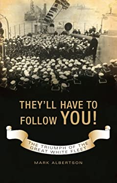 They'll Have to Follow You!: The Triumph of the Great White Fleet 9781604621457