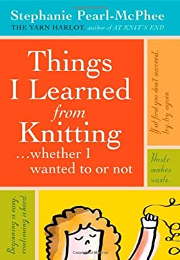 Things I Learned from Knitting: Whether I Wanted to or Not 9781603420624