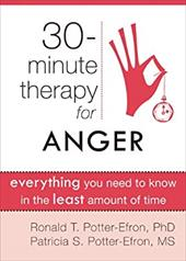 Thirty-Minute Therapy for Anger: Everything You Need to Know in the Least Amount of Time
