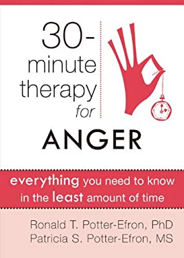 Thirty-Minute Therapy for Anger: Everything You Need to Know in the Least Amount of Time 9781608820290