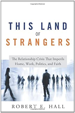 This Land of Strangers: The Relationship Crisis That Imperils Home, Work, Politics, and Faith 9781608322992